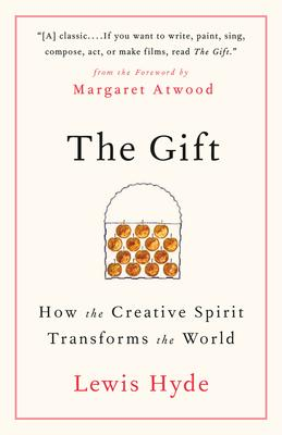 The Gift; How the Creative Spirit Transforms the World