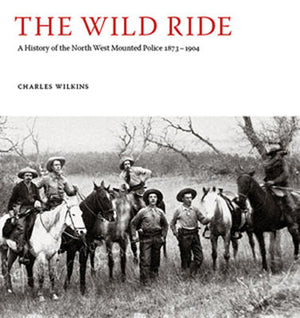 Wild Ride: History of the Northwest Mounted Police