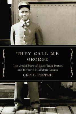 They Call Me George: The Untold Story of Black Train Porters