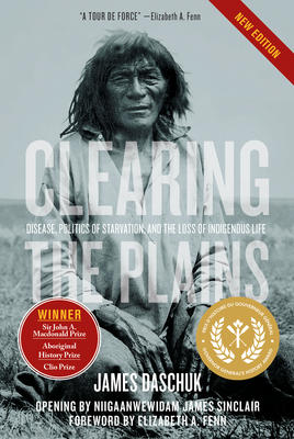 Clearing the Plains: Disease, Politics of Starvation, and the Loss of Indigenous Life