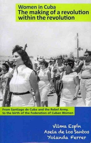 Women in Cuba The making of a revolution within the revolution