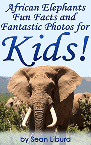 African Elephants Fun Facts and Fantastic Photos for Kids!