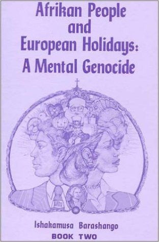 Afrikan People and European Holidays: A Mental Genocide - Book 2