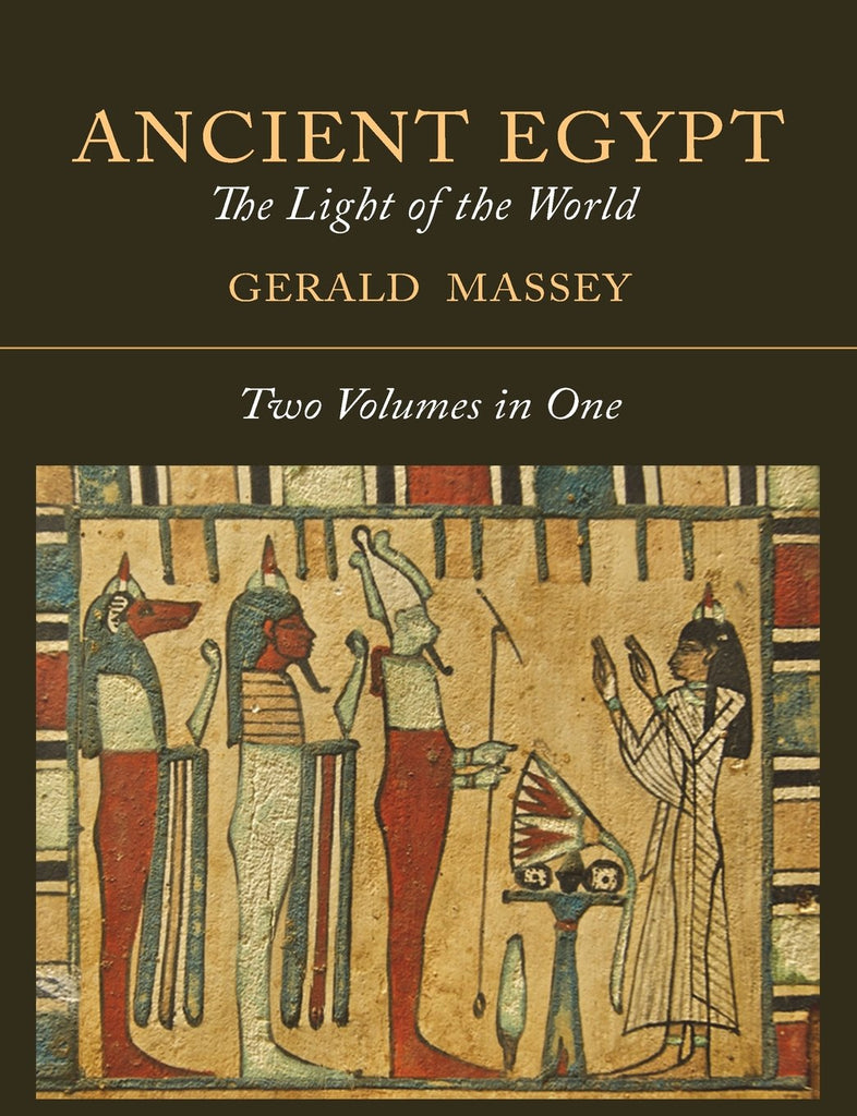Ancient Egypt: The Light of the World (Two Volumes in One)