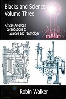 Blacks and Science Volume Three: African American Contributions to Science and Technology