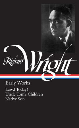 Richard Wright: Early Works - Lawd Today! / Uncle Tom's Children / Native Son