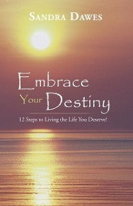 Embrace Your Destiny: 12 Steps to Living the Life You Deserve!
