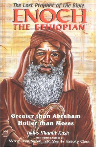 Enoch the Ethiopian: The Lost Prophet of the Bible, Greater Than Abraham, Holier Than Moses