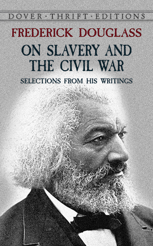 Frederick Douglass on Slavery and the Civil War: Selections from His Writings