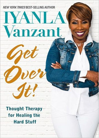 Get Over It! Thought Therapy for Healing the Hard Stuff