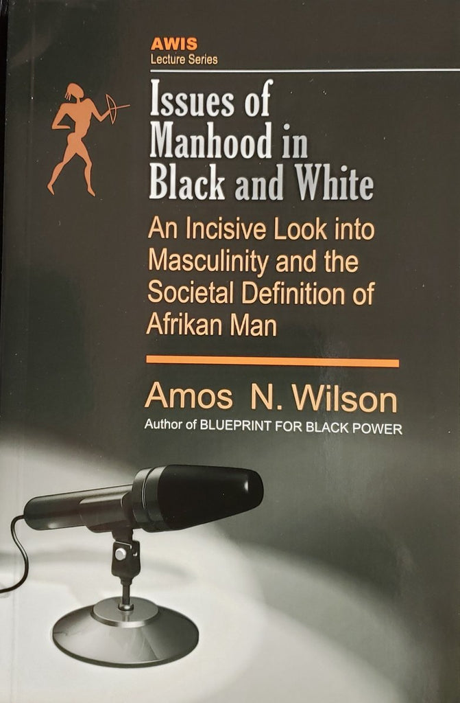 Issues of Manhood in Black and White: An Incisive Look into Masculinity and Societal Definition of Afrikan Man