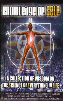 Knowledge Of Self : A Collection Of Wisdom On The Science Of Everything In Life