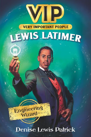 VIP: Lewis Latimer - Engineering Wizard