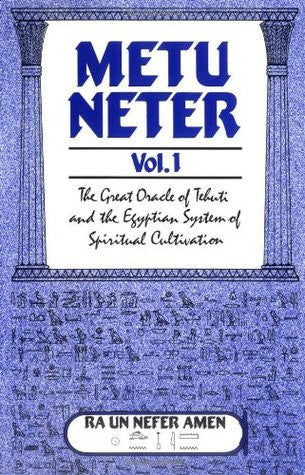 Metu Neter Vol. 1:The Great Oracle of Tehuti and the Egyptian System of Spiritual Cultivation