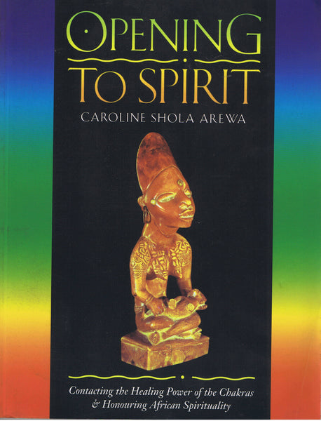 Opening to Spirit: Contacting the Healing Power of the Chakras and  Honouring African Spirituality
