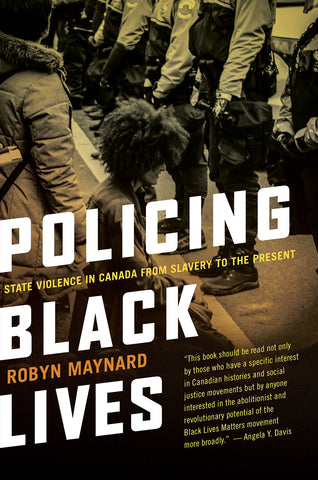 Policing Black Lives: State Violence in Canada from Slavery to the Present - Available January 2021