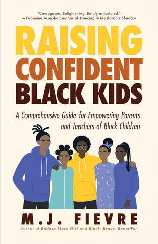 Raising Confident Black Kids: A Comprehensive Guide for Empowering Parents and Teachers of Black Children - Available January 2021
