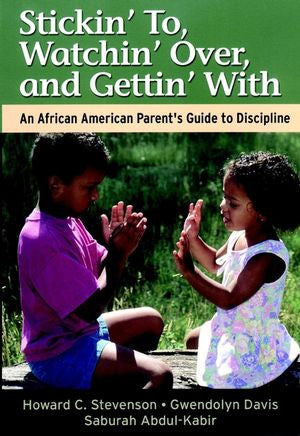 Stickin' To, Watchin' Over, and Gettin' with: An African American Parent's Guide to Discipline