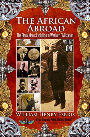 The African Abroad Volume 1: The Black Man's Evolution in Western Civilization
