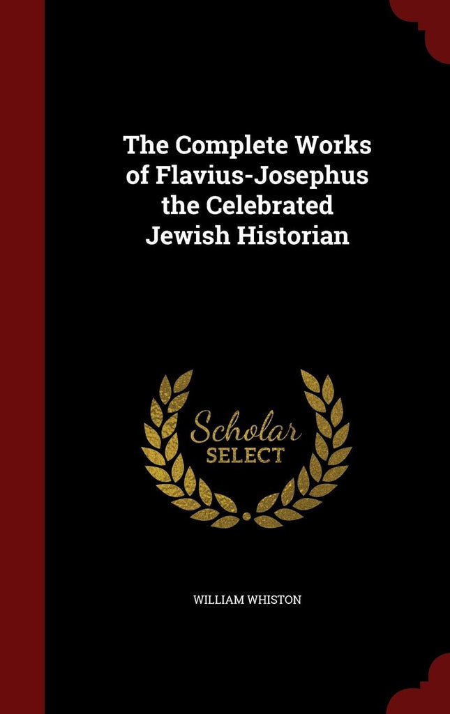 The Complete Works of Flavius-Josephus the Celebrated Jewish Historian