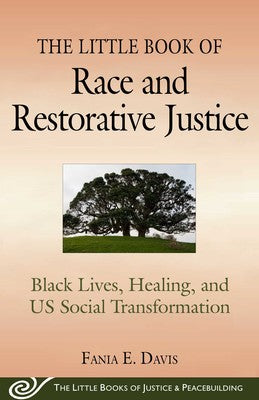 The Little Book of Race and Restorative Justice Black Lives, Healing, and US Social Transformation