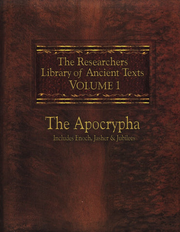 The Researchers Library of Ancient Texts: Volume 1-The Apocrypha:Includes Enoch, Jasher, & Jubilees