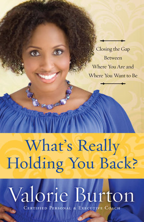 What's Really Holding You Back? - Closing the Gap Between Where You Are and Where You Want to Be