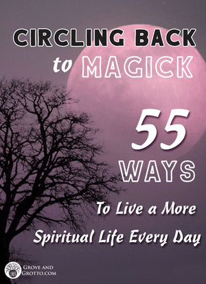 Circling back to magick: 55 ways to live a more spiritual life every day