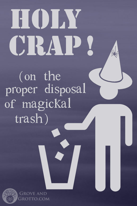 Holy crap! On the proper disposal of magickal trash