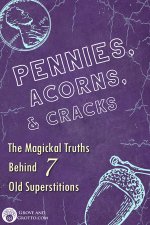 Pennies, acorns, and cracks: The magickal truths behind 7 old superstitions