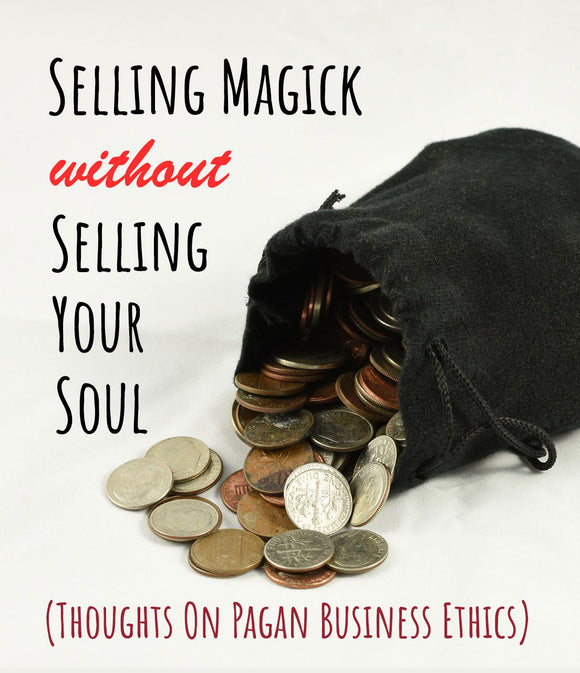 Selling magick without selling your soul: Thoughts on Pagan business ethics
