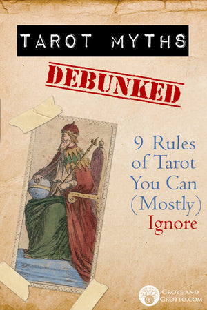"Tarot myths debunked! Nine ""rules""  of Tarot you can (mostly) ignore"