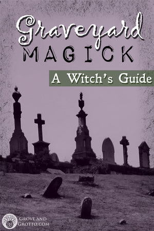 Graveyard magick: A Witch's guide