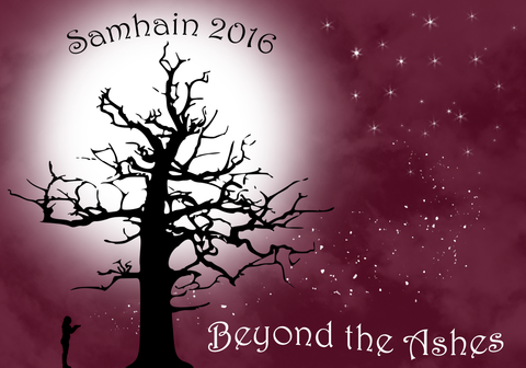 Samhain 2016: Beyond the Ashes