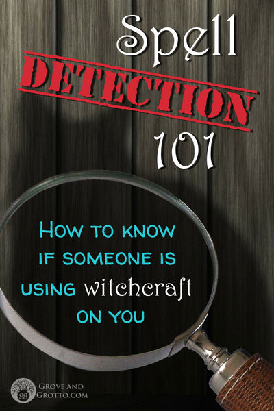 Spell detection 101: How to know if someone is using witchcraft on you