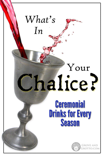 What's in your chalice? Ceremonial drinks for every season