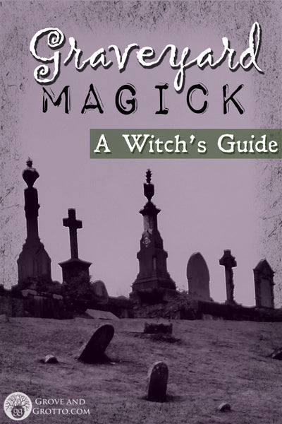 Graveyard magick: A Witch's guide – Grove and Grotto