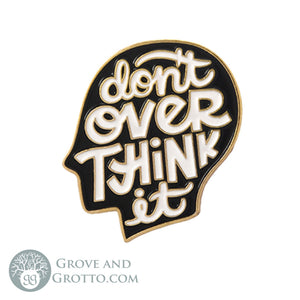 Don't Over Think It Enamel Pin - Grove and Grotto