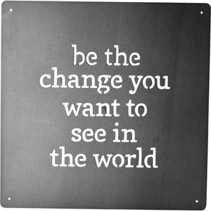 Be The Change You Want To See In The World Metal Sign