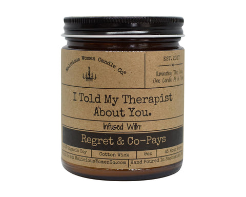 "I Told My Therapist About You - Infused With ""Regret & Co-Pays"" Scent: A Hot Mess"