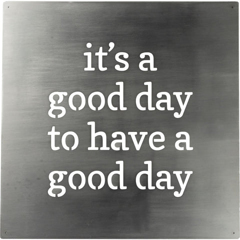 Metal Wall Art- It's A Good Day To Have A Good Day