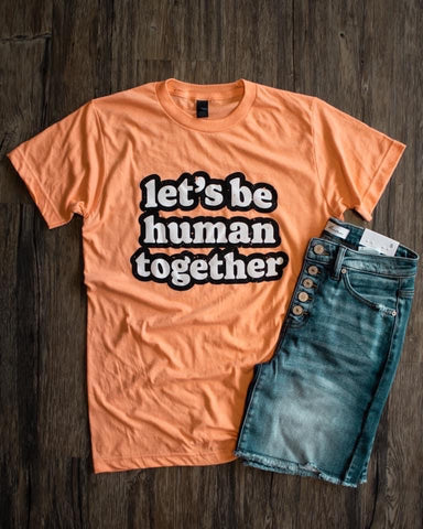 Lets Be Human Together Tee