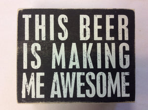 Box Sign This Beer Is Making Me Awesome
