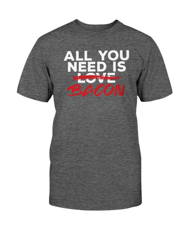 All You Need Is Bacon Love | Grilling BBQ T-Shirt Shirts Fuel Charcoal Heather S