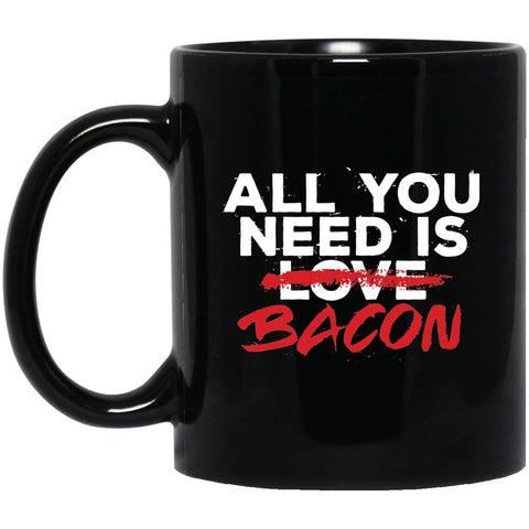All You Need Is Bacon Mug
