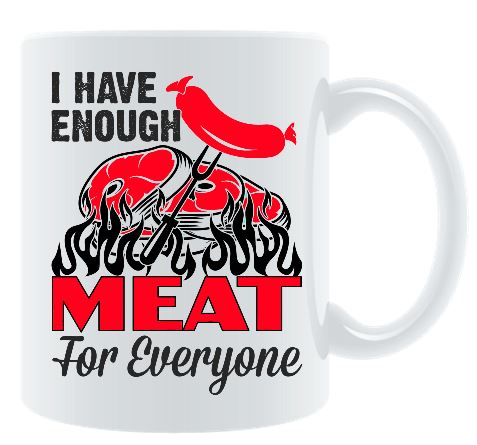 I Have Enough Meat For Everyone Coffee Mug Mugs ILGM