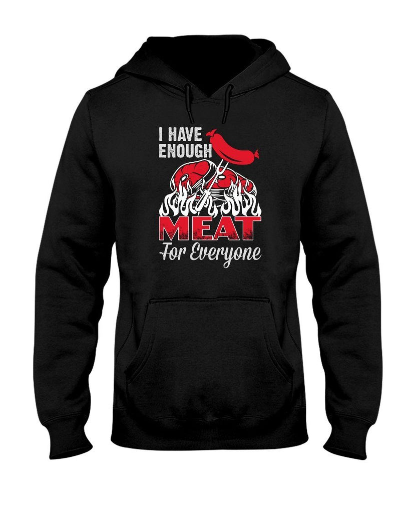 I Have Enough Meat For Everyone | Grilling BBQ Hoodie Apparel Fuel Black S