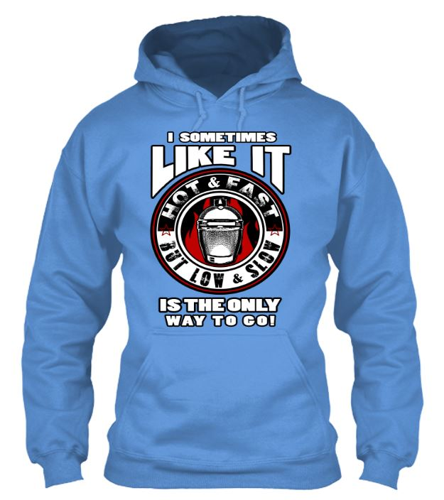 I Sometimes Like It Hot and Fast But Low and Slow Is The Only Way To Go Hoodie Hoodies ILGM Medium Baby Blue