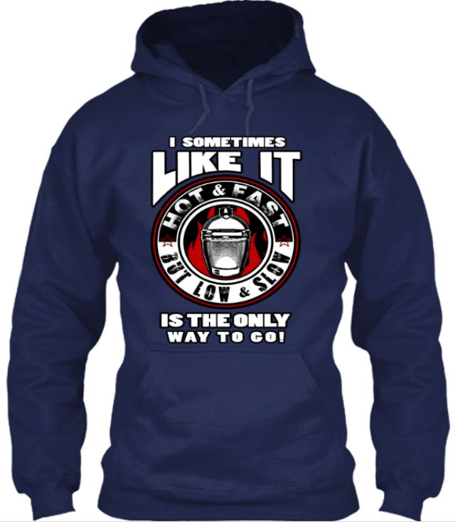 I Sometimes Like It Hot and Fast But Low and Slow Is The Only Way To Go Hoodie Hoodies ILGM Medium Navy Blue