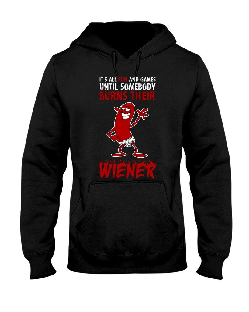 It's All Fun And Games Till Someone Burns Their Wiener | Grilling BBQ Hoodie Hoodies Fuel Black S